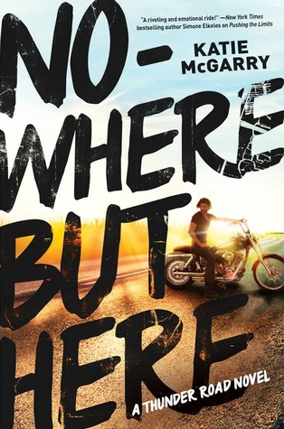 Nowhere But Here (Thunder Road, #1) by Katie McGarry